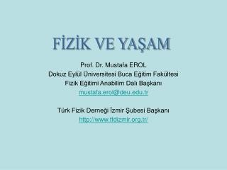 Prof. Dr. Mustafa EROL Dokuz Eyl l  niversitesi Buca Egitim Fak ltesi Fizik Egitimi Anabilim Dali Baskani mustafa.erolde