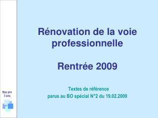 R novation de la voie professionnelle   Rentr e 2009    Textes de r f rence parus au BO sp cial N 2 du 19.02.2009