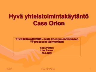 Hyv  yhteistoimintak yt nt  Case Orion