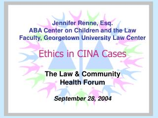Jennifer Renne, Esq.  ABA Center on Children and the Law  Faculty, Georgetown University Law Center  Ethics in CINA Case