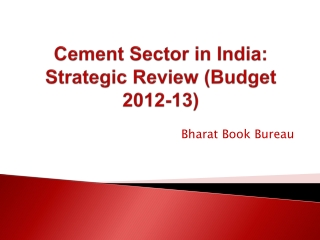 Cement Sector in India: Strategic Review (Budget 2012-13)