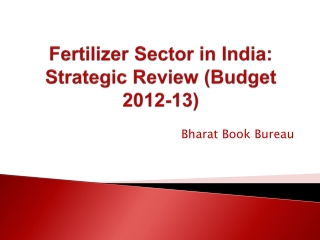 Fertilizer Sector in India: Strategic Review (Budget 2012-13)