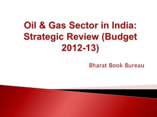 Oil & Gas Sector in India: Strategic Review (Budget 2012-13)