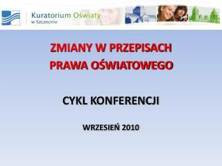ZMIANY W PRZEPISACH  PRAWA OSWIATOWEGO  CYKL KONFERENCJI  WRZESIEN 2010