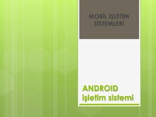 ANDROID isletim sistemi