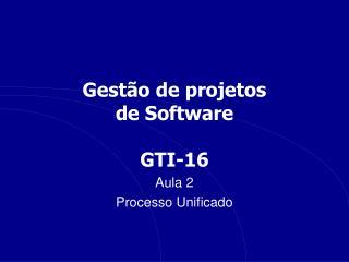 Gest o de projetos de Software  GTI-16