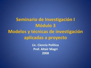 Seminario de Investigaci n I M dulo 3 Modelos y t cnicas de investigaci n aplicadas a proyecto