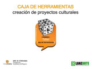 CAJA DE HERRAMIENTAS creaci n de proyectos culturales