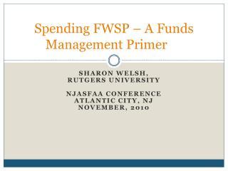 Spending FWSP   A Funds Management Primer