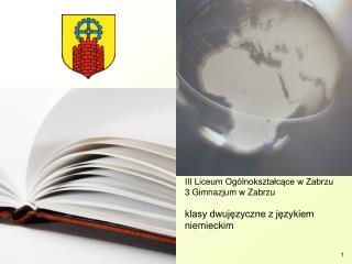 III Liceum Og lnoksztalcace w Zabrzu 3 Gimnazjum w Zabrzu  klasy dwujezyczne z jezykiem niemieckim