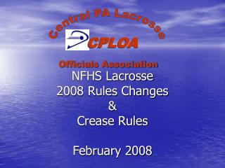 NFHS Lacrosse 2008 Rules Changes  Crease Rules  February 2008