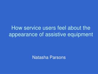 How service users feel about the appearance of assistive equipment