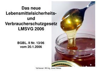 Das neue  Lebensmittelsicherheits- und  Verbraucherschutzgesetz LMSVG 2006