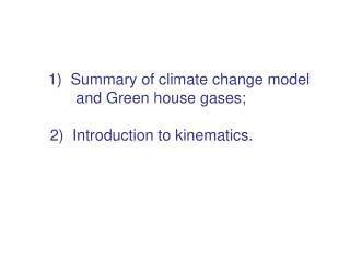 1  Summary of climate change model        and Green house gases;  2  Introduction to kinematics.