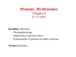 Secondary Structure The peptide group Alpha helices and beta sheets Nomenclature of protein secondary structure  Tertiar