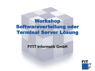 Workshop Softwareverteilung oder Terminal Server L sung