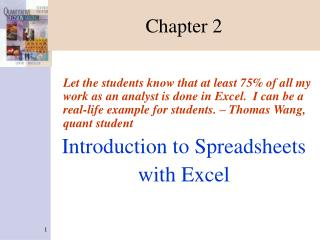 Let the students know that at least 75 of all my work as an analyst is done in Excel.  I can be a real-life example for