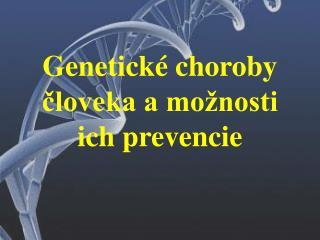 Genetick  choroby cloveka a mo nosti ich prevencie