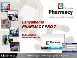 Lan amento  PHARMACY PRO 7   Uelbes Mattos  Gerente Comercial