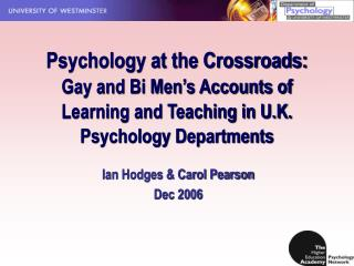 Psychology at the Crossroads:  Gay and Bi Men s Accounts of Learning and Teaching in U.K. Psychology Departments