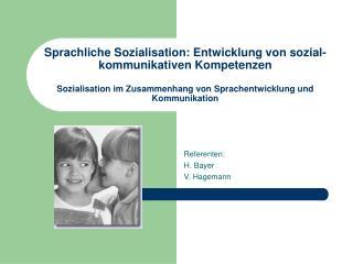 Sprachliche Sozialisation: Entwicklung von sozial-kommunikativen Kompetenzen  Sozialisation im Zusammenhang von Sprachen