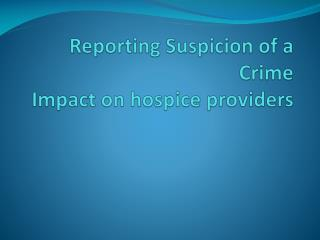 Reporting Suspicion of a Crime Impact on hospice providers