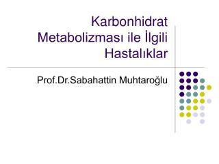 Karbonhidrat Metabolizmasi ile Ilgili Hastaliklar
