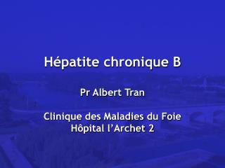 H patite chronique B  Pr Albert Tran  Clinique des Maladies du Foie H pital l Archet 2