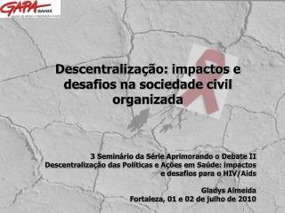 Descentraliza  o: impactos e desafios na sociedade civil organizada    3 Semin rio da S rie Aprimorando o Debate II Desc