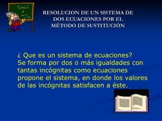 RESOLUCION DE UN SISTEMA DE DOS ECUACIONES POR EL M TODO DE SUSTITUCI N