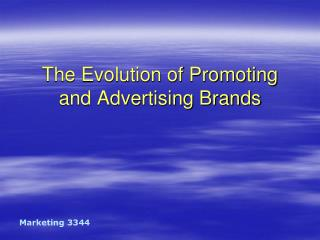 The Evolution of Promoting and Advertising Brands