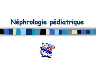 N phrologie p diatrique