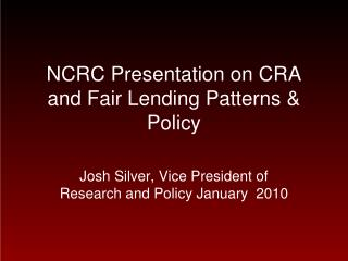 NCRC Presentation on CRA and Fair Lending Patterns  Policy