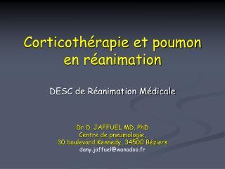 Corticoth rapie et poumon  en r animation      DESC de R animation M dicale     Dr D. JAFFUEL MD, PhD Centre de pneumolo