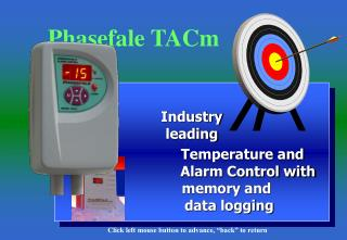 Industry  leading            Temperature and        Alarm Control with           memory and                    data logg