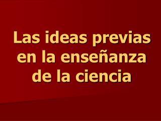 Las ideas previas en la ense anza de la ciencia