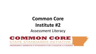 Common Core  Institute 2 Assessment Literacy