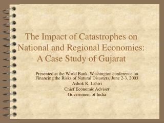The Impact of Catastrophes on National and Regional Economies: A Case Study of Gujarat