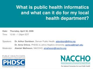 Date:    Thursday, April 30, 2009 Time:    12:00   1:30pm EDT  Speakers: Dr. Arthur Davidson, Denver Public Health, adav