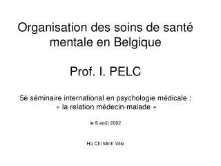 Organisation des soins de sant  mentale en Belgique  Prof. I. PELC  5  s minaire international en psychologie m dicale :