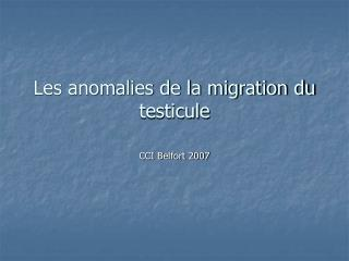 Les anomalies de la migration du testicule
