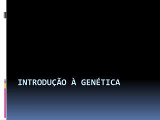 Introdu  o   Gen tica