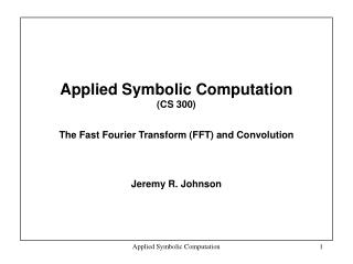 Applied Symbolic Computation  CS 300  The Fast Fourier Transform FFT and Convolution