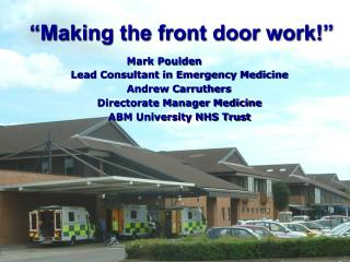 Mark Poulden   Lead Consultant in Emergency Medicine Andrew Carruthers  Directorate Manager Medicine ABM University NHS