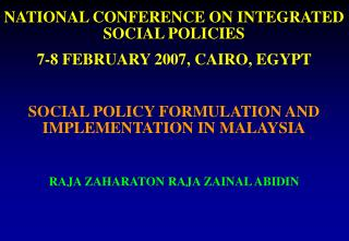 NATIONAL CONFERENCE ON INTEGRATED SOCIAL POLICIES  7-8 FEBRUARY 2007, CAIRO, EGYPT   SOCIAL POLICY FORMULATION AND IMPLE