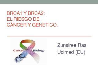 BRCA1 y BRCA2: El riesgo de c ncer y genetico.