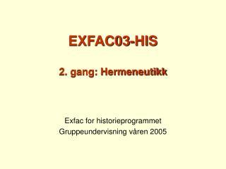 EXFAC03-HIS  2. gang: Hermeneutikk