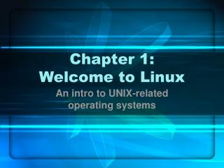 Chapter 1:  Welcome to Linux
