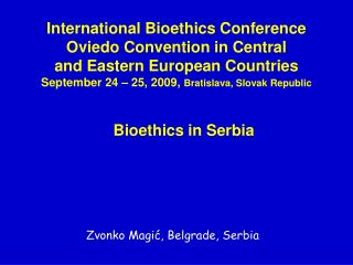 International Bioethics Conference  Oviedo Convention in Central  and Eastern European Countries  September 24   25, 200