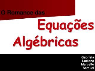 O Romance das  Equa  es    Alg bricas   Gabriela Luciana Marcello Samuel